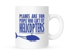 Coffee Mug - Can't Fly Helicopters - 11 oz.