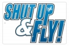 Aluminum Sign - Shut Up & Fly - 8x12 in.