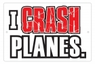 Aluminum Sign - I Crash Planes - 8x12 in.