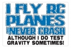 Aluminum Sign - I Fly Planes and Never Crash - 5x7 in.