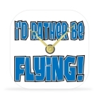 Desk Clock - I'd Rather Be Flying - 4 in.