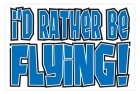 Aluminum Sign - I'd Rather Be Flying - 8x12 in.
